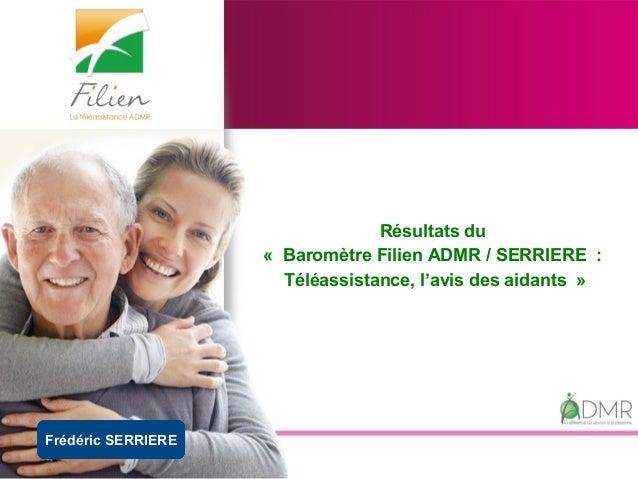 Frédéric SERRIERE Résultats du « Baromètre Filien ADMR / SERRIERE : Téléassistance, l'avis des aidants »