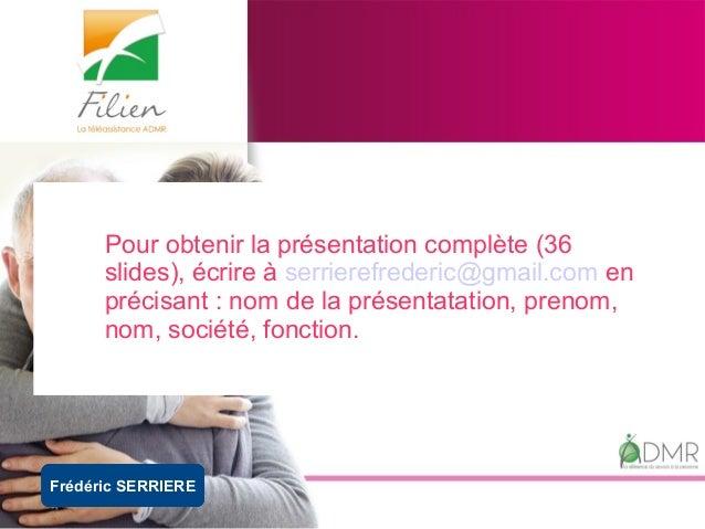Frédéric SERRIERE Pour obtenir la présentation complète (36 slides), écrire à serrierefrederic@gmail.com en précisant : no...