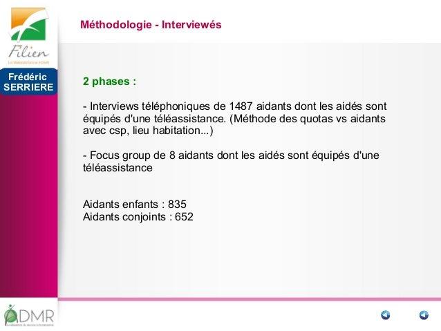 9 Méthodologie - Interviewés 2 phases : - Interviews téléphoniques de 1487 aidants dont les aidés sont équipés d'une téléa...