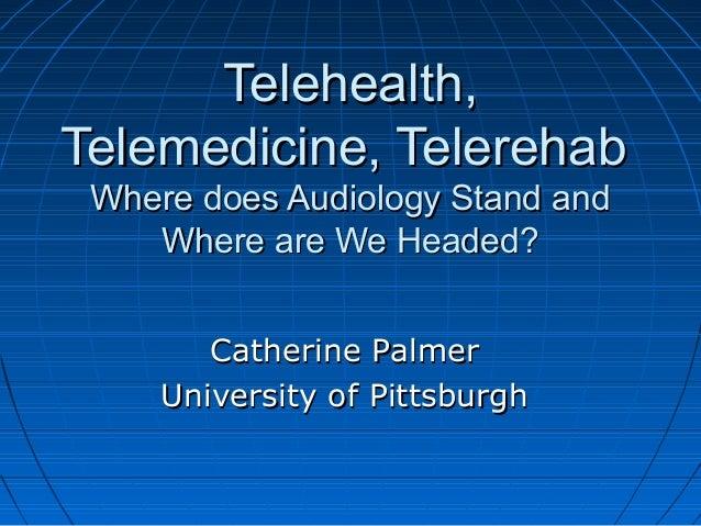 Telehealth,Telehealth, Telemedicine, TelerehabTelemedicine, Telerehab Where does Audiology Stand andWhere does Audiology S...