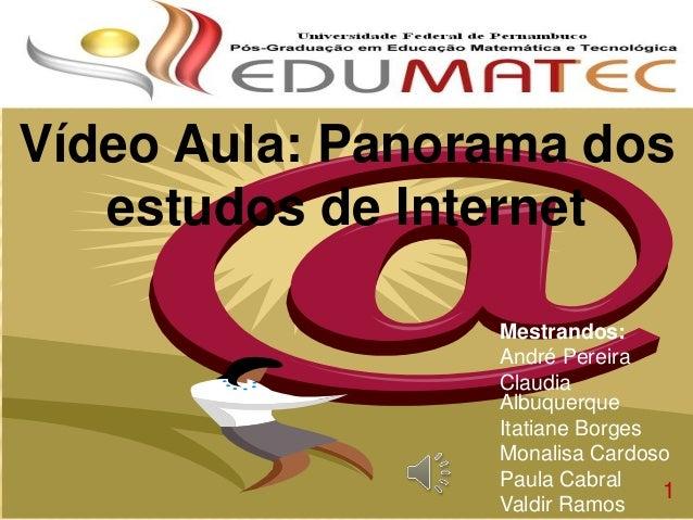 TELE AULA: PANORAMA DOS ESTUDOS DE INTERNET Mestrandos: André Pereira Claudia Albuquerque Itatiane Borges Monalisa Cardoso...
