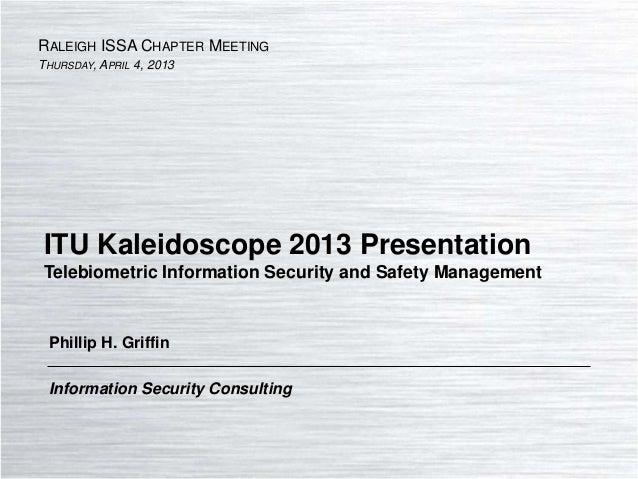 ITU KALEIDOSCOPE 2013  RALEIGH ISSA CHAPTER MEETING THURSDAY, APRIL 4, 2013 ITU Kaleidoscope 2013 Presentation Telebiometr...