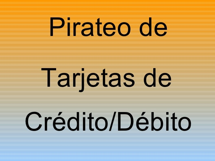 Pirateo de Tarjetas de Crédito/Débito