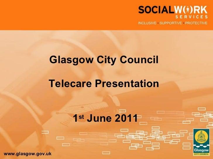 Glasgow City Council Telecare Presentation 1 st  June 2011