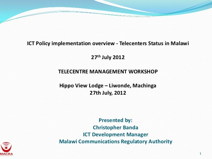 ICT Policy implementation overview - Telecenters Status in Malawi                         27th July 2012            TELECE...