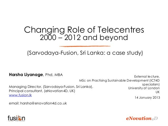 Changing Role of Telecentres                  2000 – 2012 and beyond           (Sarvodaya-Fusion, Sri Lanka: a case study)...