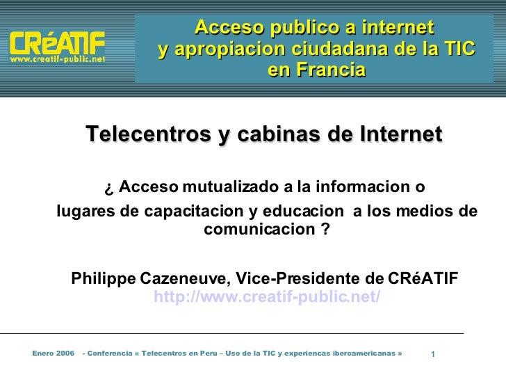 Acceso publico a internet  y apropiacion ciudadana de la TIC  en Francia <ul><ul><li>Telecentros y cabinas de Internet   <...