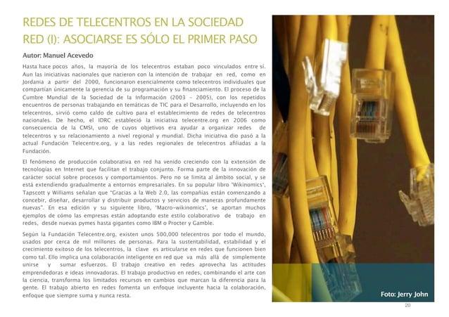 REDES DE TELECENTROS EN LA SOCIEDAD RED (I): ASOCIARSE ES SÓLO EL PRIMER PASO Autor: Manuel Acevedo Hasta hace pocos años,...