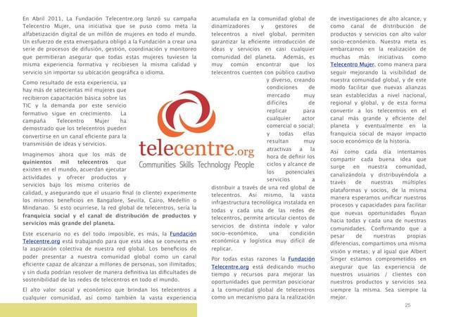 En Abril 2011, La Fundación Telecentre.org lanzó su campaña Telecentro Mujer, una iniciativa que se puso como meta la alfa...
