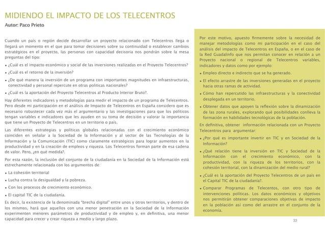 MIDIENDO EL IMPACTO DE LOS TELECENTROS Autor: Paco Prieto  • ¿Cuál es el impacto económico y social de las inversiones rea...
