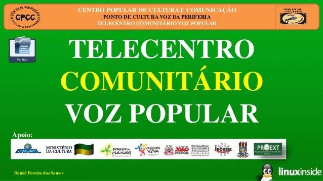 TELECENTRO COMUNITÁRIO VOZ POPULAR CENTRO POPULAR DE CULTURA E COMUNICAÇÃO PONTO DE CULTURA VOZ DA PERIFERIA TELECENTRO CO...