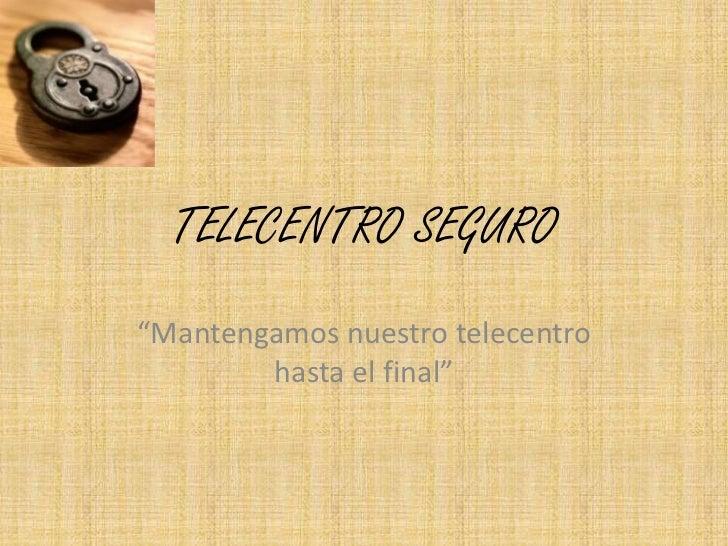 """TELECENTRO SEGURO<br />""""Mantengamos nuestro telecentro hasta el final""""<br />"""