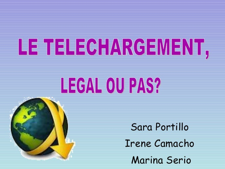 Sara Portillo  Irene Camacho  Marina Serio LE TELECHARGEMENT, LEGAL OU PAS?