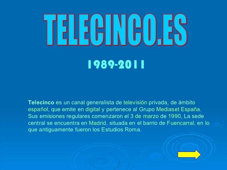 TELECINCO.ES Telecinco  es un canal generalista de  televisión  privada, de ámbito  español , que emite en  digital  y per...