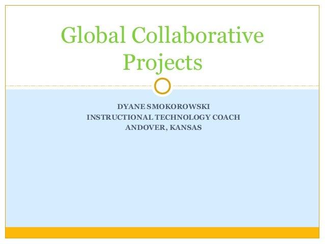 DYANE SMOKOROWSKI INSTRUCTIONAL TECHNOLOGY COACH ANDOVER, KANSAS Global Collaborative Projects