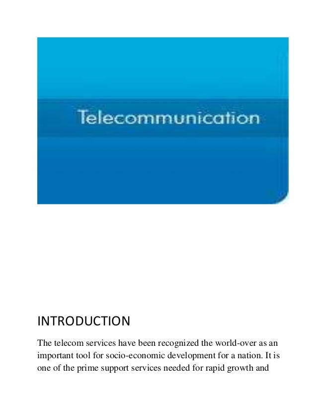 INTRODUCTIONThe telecom services have been recognized the world-over as animportant tool for socio-economic development fo...