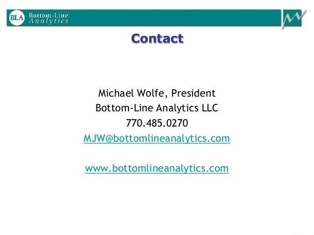 Contact Michael Wolfe, President Bottom-Line Analytics LLC 770.485.0270 MJW@bottomlineanalytics.com www.bottomlineanalytic...