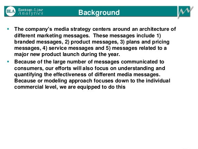 Background  The company's media strategy centers around an architecture of different marketing messages. These messages i...
