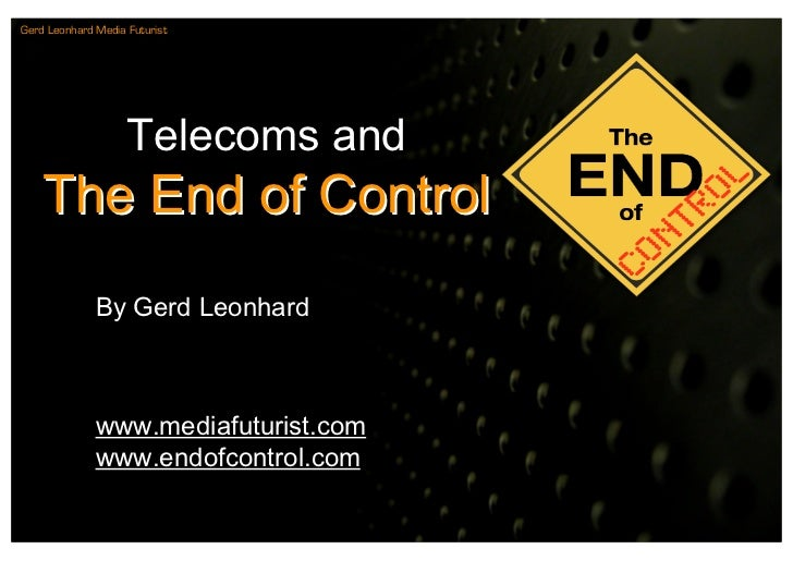Gerd Leonhard Media Futurist                         Telecoms and     The End of Control               By Gerd Leonhard   ...
