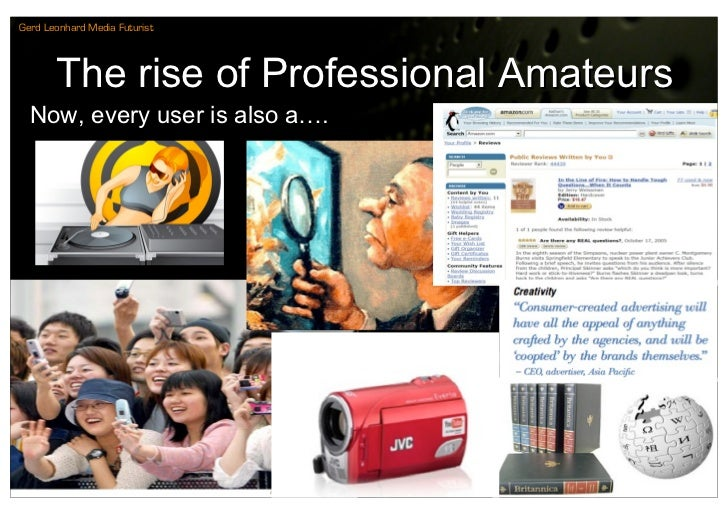 Gerd Leonhard Media Futurist            The rise of Professional Amateurs   Now, every user is also a….