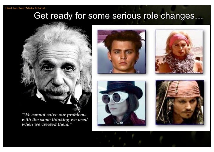 Gerd Leonhard Media Futurist                     Get ready for some serious role changes…