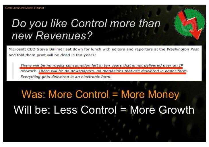 Gerd Leonhard Media Futurist         Do you like Control more than     new Revenues?                Was: More Control = Mo...