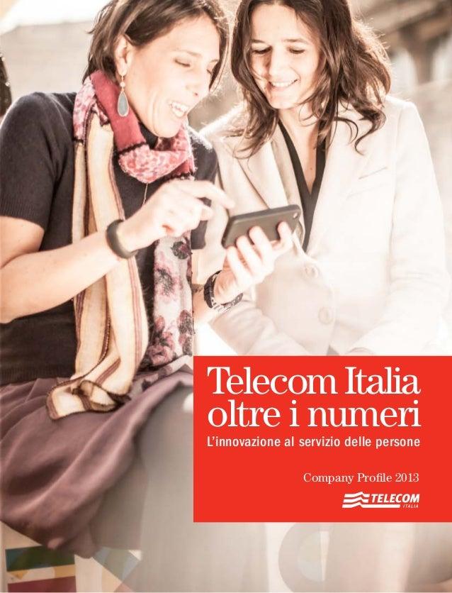 TelecomItalia oltre i numeri L'innovazione al servizio delle persone Company Profile 2013