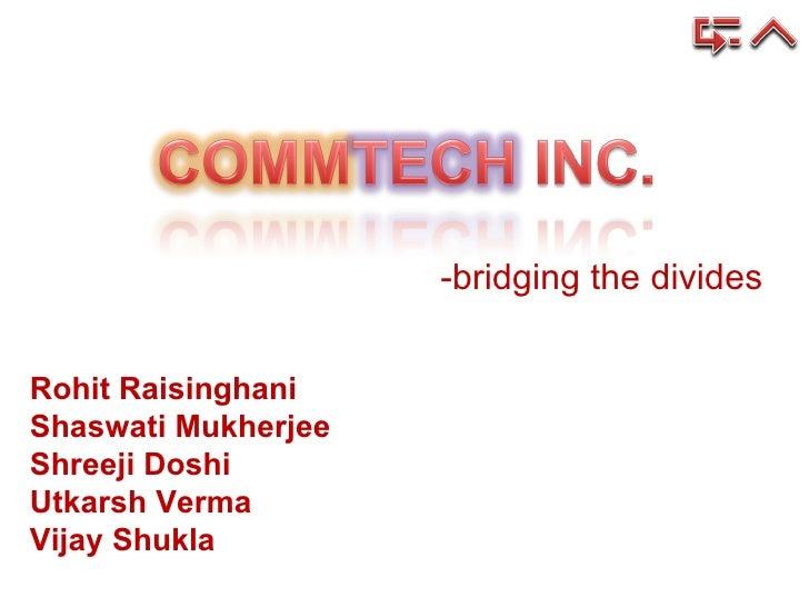 -bridging the divides Rohit Raisinghani Shaswati Mukherjee Shreeji Doshi Utkarsh Verma Vijay Shukla