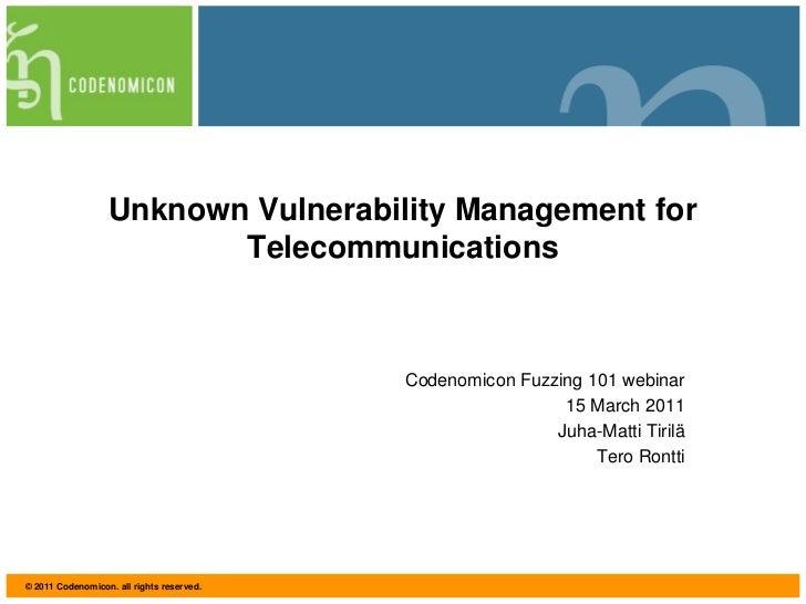 Codenomicon Fuzzing 101 webinar<br />15 March 2011<br />Juha-Matti Tirilä<br />Tero Rontti<br />Unknown Vulnerability Mana...