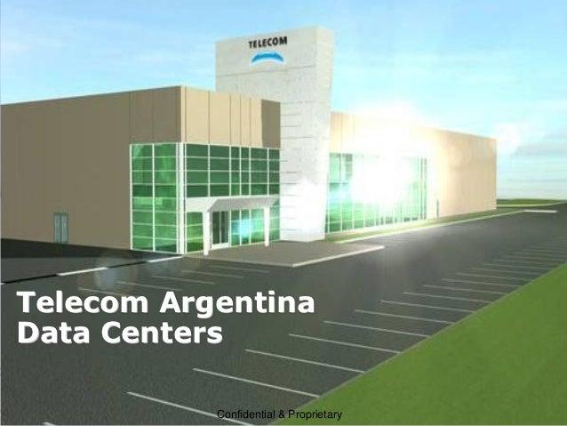Telecom ArgentinaData Centers           Confidential & Proprietary