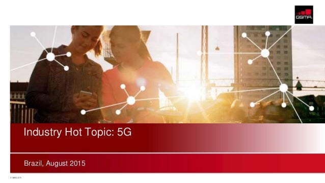 © GSMA 2015 Brazil, August 2015 Industry Hot Topic: 5G