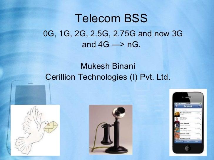 Telecom BSS0G, 1G, 2G, 2.5G, 2.75G and now 3G         and 4G —> nG.           Mukesh BinaniCerillion Technologies (I) Pvt....