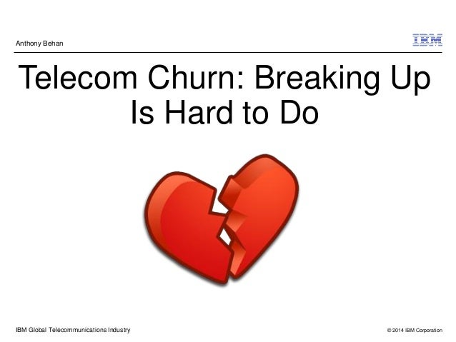 Anthony Behan  Telecom Churn: Breaking Up Is Hard to Do  IBM Global Telecommunications Industry  © 2014 IBM Corporation