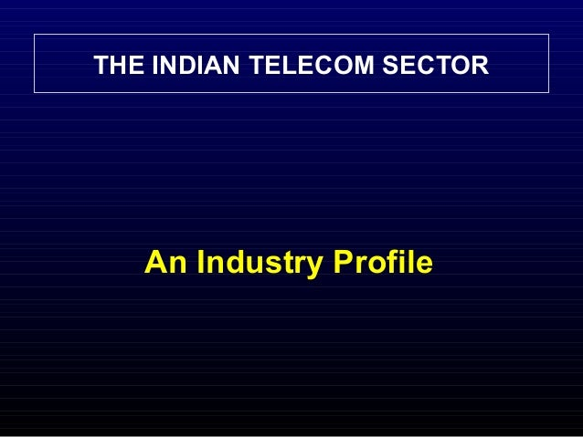 THE INDIAN TELECOM SECTOR An Industry Profile