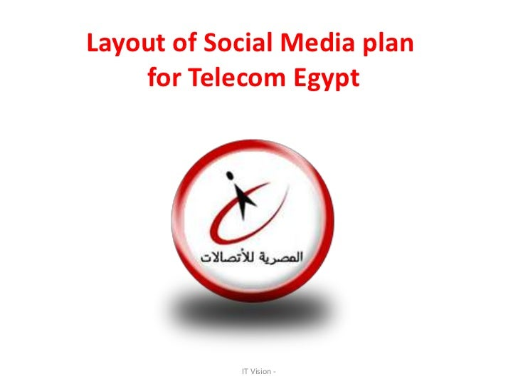 Layout of Social Media plan    for Telecom Egypt            IT Vision -