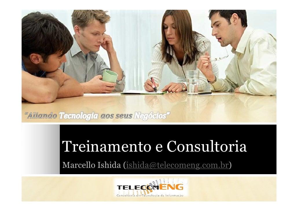 Treinamento e Consultoria Marcello Ishida (ishida@telecomeng.com.br)