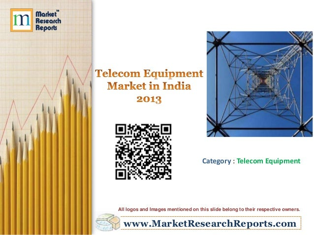 www.MarketResearchReports.com Category : Telecom Equipment All logos and Images mentioned on this slide belong to their re...