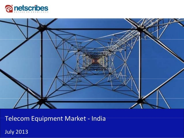 Telecom Equipment Market IndiaTelecomEquipmentMarket‐ India July2013