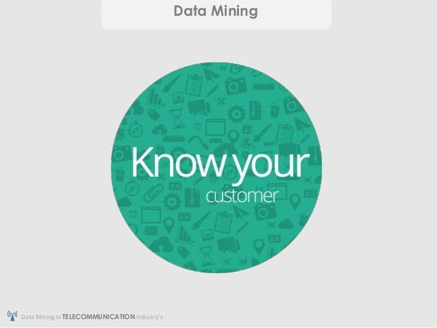 data mining analysis in the telecommunications industry Data mining in the telecommunications industry: 104018/978-1-60566-010-3ch076: the telecommunications industry was one of the first to adopt data mining technology this is most likely.