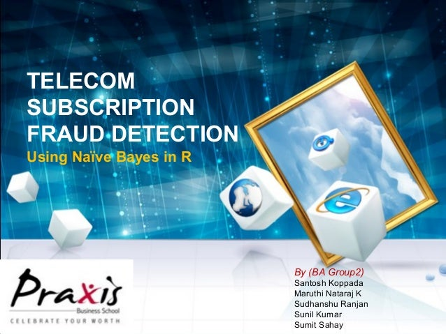 TELECOM SUBSCRIPTION FRAUD DETECTION Using Naïve Bayes in R By (BA Group2) Santosh Koppada Maruthi Nataraj K Sudhanshu Ran...