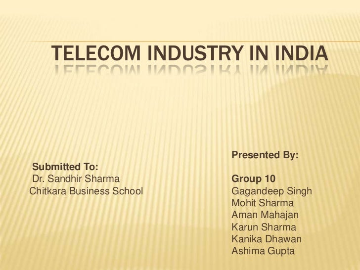 TELECOM INDUSTRY IN INDIA                           Presented By:Submitted To:Dr. Sandhir Sharma         Group 10Chitkara ...