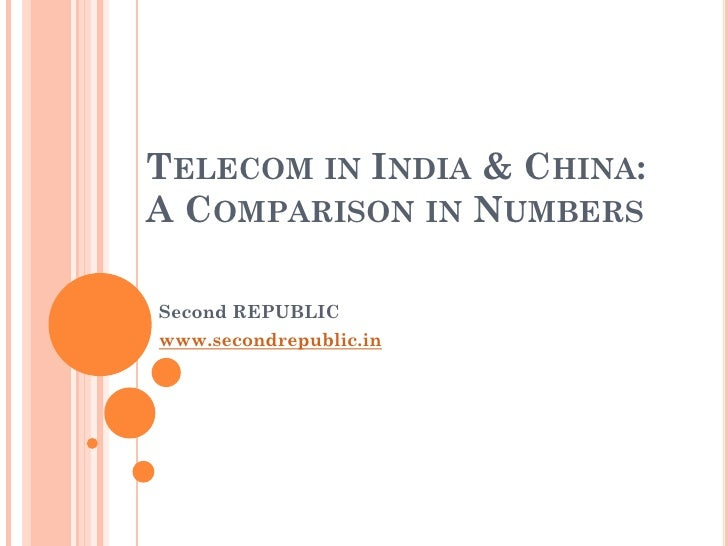 TELECOM IN INDIA & CHINA: A COMPARISON IN NUMBERS  Second REPUBLIC www.secondrepublic.in