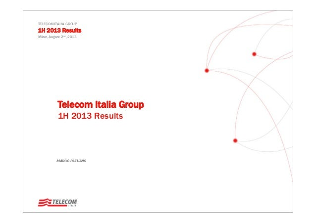 MARCO PATUANO TELECOM ITALIA GROUP 1H 2013 Results Milan, August 2nd, 2013 Telecom Italia Group 1H 2013 Results