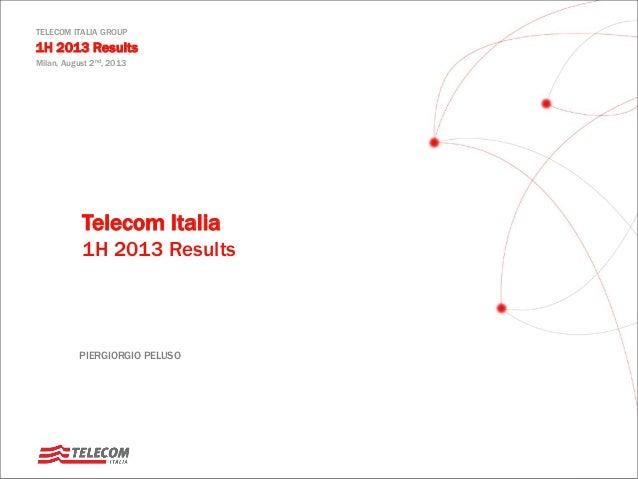 PIERGIORGIO PELUSO Telecom Italia 1H 2013 Results TELECOM ITALIA GROUP 1H 2013 Results Milan, August 2nd, 2013