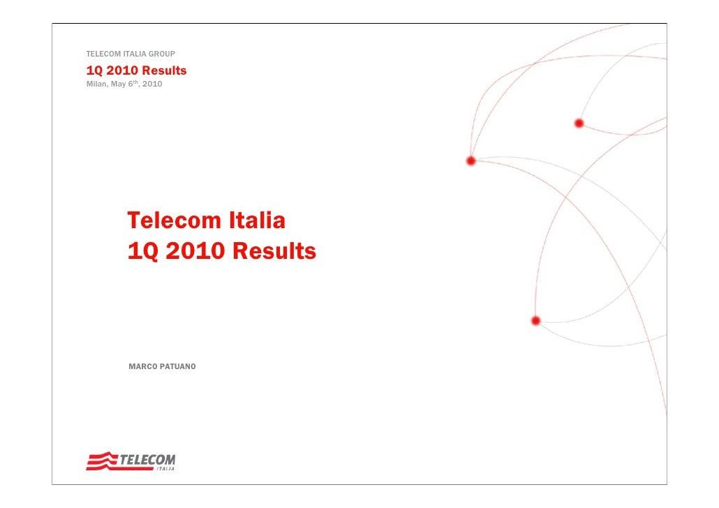 TELECOM ITALIA GROUP  1Q 2010 Results Milan, May 6th, 2010               Telecom Italia           1Q 2010 Results         ...