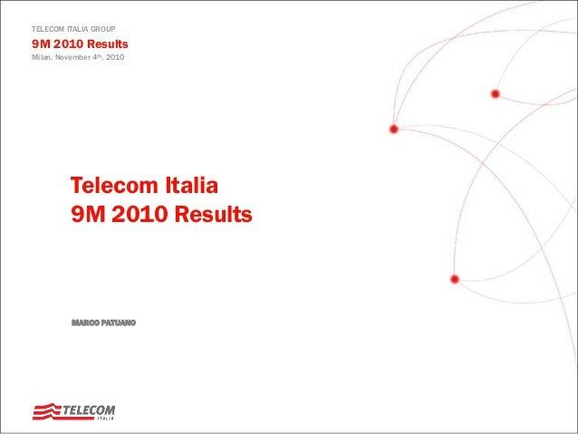 TELECOM ITALIA GROUP 9M 2010 Results Milan, November 4th, 2010 Telecom Italia 9M 2010 Results MARCO PATUANO