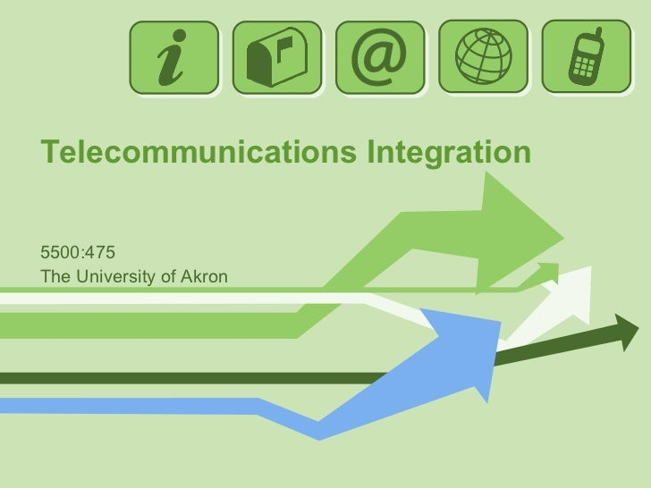 Telecommunications Integration 5500:475 The University of Akron