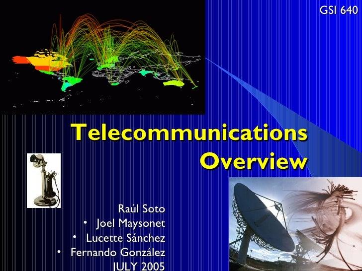 GSI 640  Telecommunications          Overview           Raúl Soto    • Joel Maysonet  • Lucette Sánchez• Fernando González...