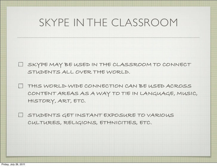 SKYPE IN THE CLASSROOM                        SKYPE MAY BE USED IN THE CLASSROOM TO CONNECT                        STUDENT...