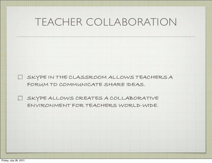 TEACHER COLLABORATION                        SKYPE IN THE CLASSROOM ALLOWS TEACHERS A                        FORUM TO COMM...